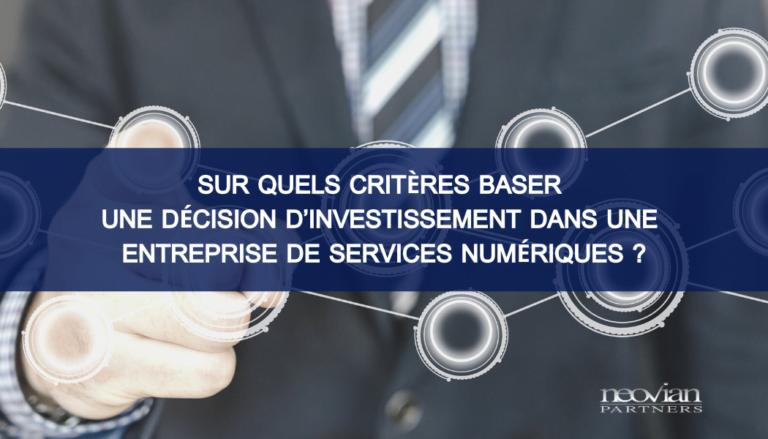 Paroles d'expert #5 : Sur quels critères baser une décision d'investissement dans une Entreprise de Services Numériques (ESN) ?