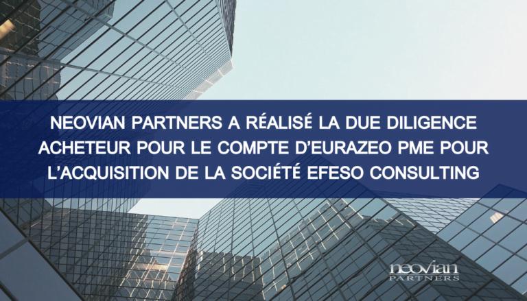 Neovian Partners a réalisé la Due Diligence acheteur pour le compte d'Eurazeo PME pour l'acquisition de la société EFESO Consulting